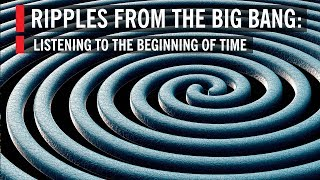 Ripples From The Big Bang: Listening to the Beginning of Time