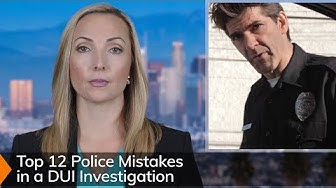 Top 12 Police Mistakes In A DUI Investigation