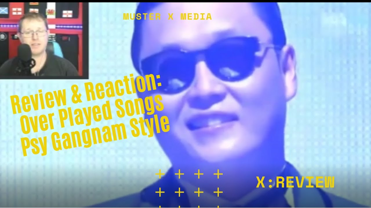 Review and Reaction: Over Played Songs - PSY Gangnam Style