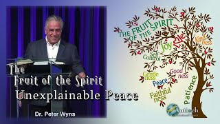 Unexplainable Peace - The Fruits of the Holy Spirit Pt. 3 - Dr. Peter Wyns
