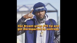 Dez Bryant gives $75 tip and gets disrespected by waitress