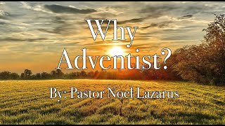 Why Adventist? by Pastor Noel Lazarus