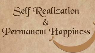 Self Realization and Permanent Happiness