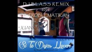 SI TE DEJAS LLEVAR REMIX DJ BLASS & OZUNA & JUANKA 2016