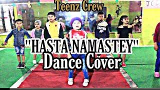HASTA NAMASTEY | Cover Dance | Teenz Crew | BIZEN Official Video