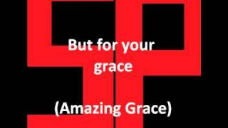 But for your grace - Amazing Grace