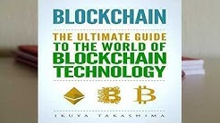 Blockchain: The Ultimate Guide To The World Of Blockchain Technology, Bitcoin, Ethereum
