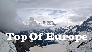 TOP OF EUROPE: JUNGFRAU MOUNTAIN IN HD (AMAZING SWITZERLAND ALPS / SWISS ALPS)