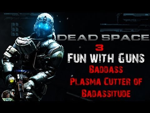 Dead Space 3 Fun With Guns Baddass Plasma Cutter Of
