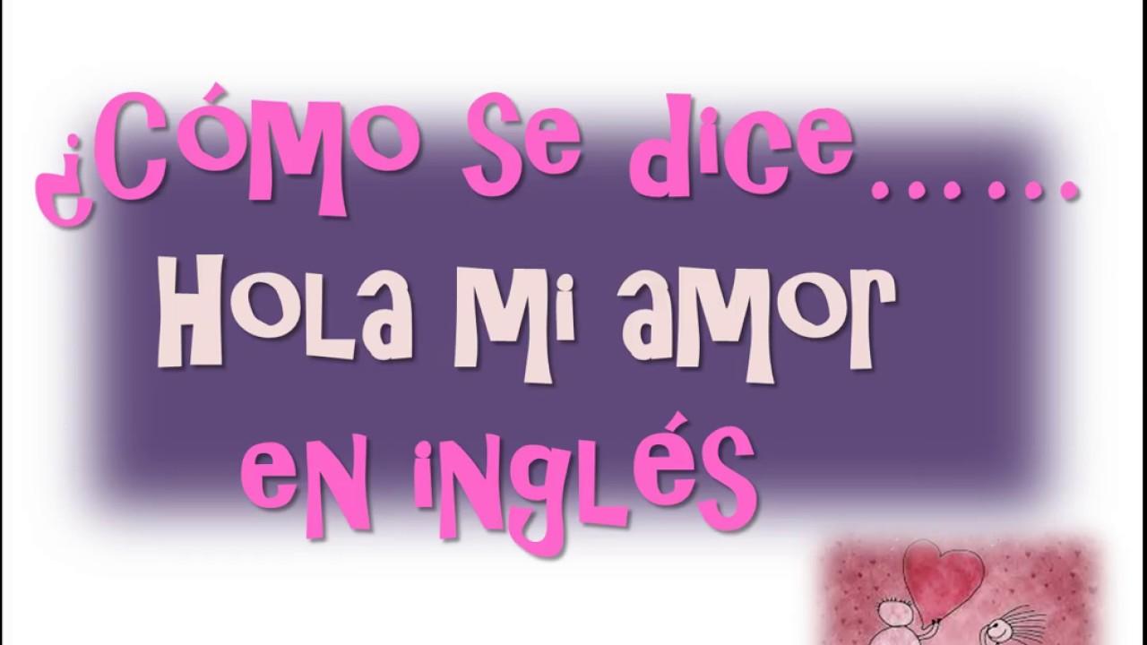 ¿C³mo se dice Hola Mi Amor en inglés