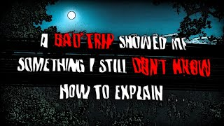 """A Bad Trip Showed Me Something That I Still Don't Know How to Explain"" 