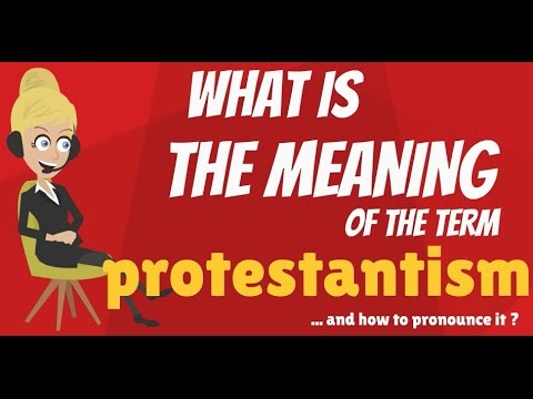 What is PROTESTANTISM? What does PROTESTANTISM mean? PROTESTANTISM definition & explanation