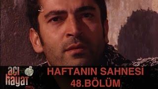 Acı Hayat 48.Bölüm - Haftanın Sahnesi