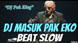 DJ PAK KING MASUK PAK EKO BEAT SLOW TERBARU 2018 || REMIX PALING ENAK BUAT SANTAI || MANTAP JIWA