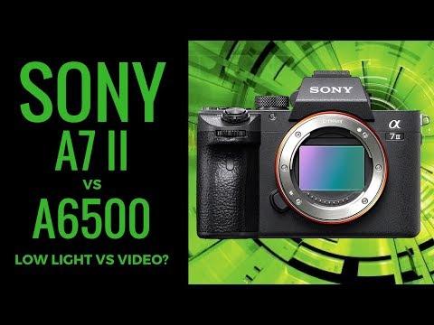 Sony a7 II vs Sony a6500 - Better LOW Light vs Better Video Dilemma