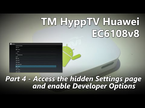 Part 4 - How to access the hidden Settings page and enable Developer Options