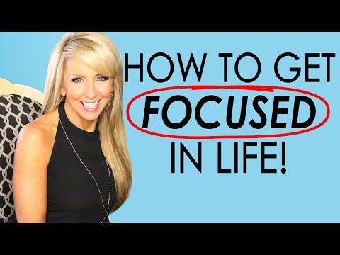 How To Get Focused In Life