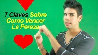 Como Vencer la Pereza - 7 Claves Efectivas para Vencer la Pereza Definitivamente!!