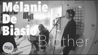 "Melanie De Biasio ""Brother"" en Session live TSFJAZZ"