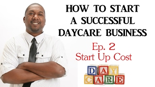 HOW TO START A SUCCESSFUL DAYCARE BUSINESS: Ep. 2 Start Up Cost