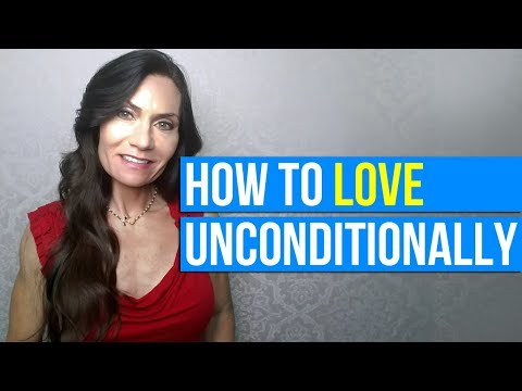 How to Love Unconditionally: Tips on How to Love Someone Unconditionally    Loving Unconditionally