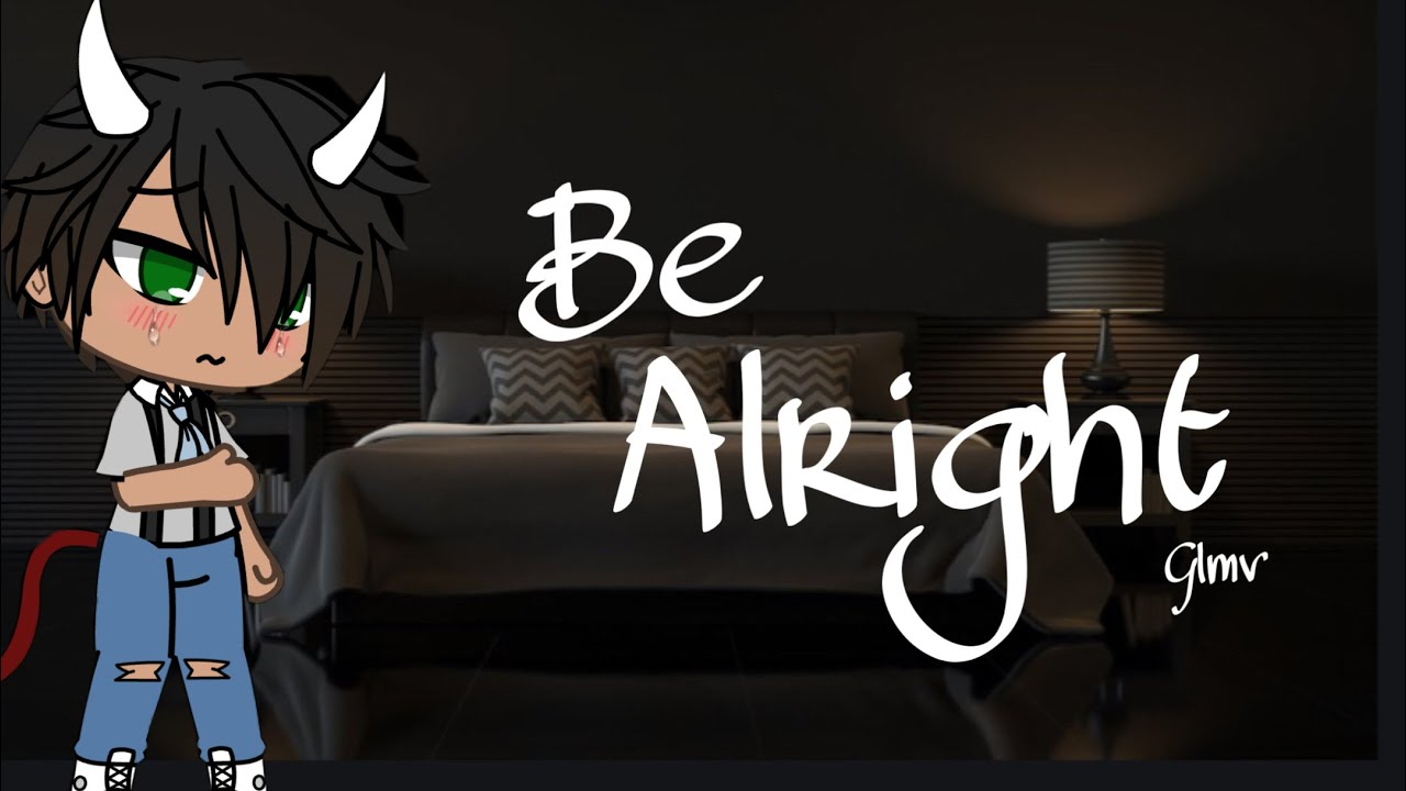 Be Alright Music Video Glmv Old Youtube