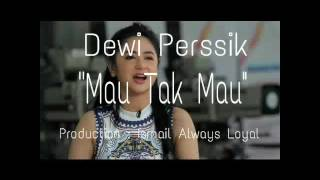 Dewi Perssik - Mau Tak Mau (Official Lyric Video)