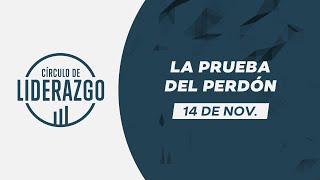 La prueba del perdón. | Círculo de Liderazgo | Pastor Gonzalo Chamorro