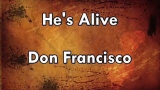 He's Alive - Don Francisco (Lyrics)