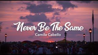 Never Be The Same - Camila Cabello (Lyrics) Video