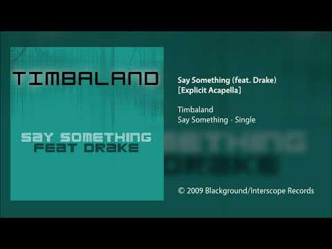 timbaland---say-something-(feat.-drake)-[explicit-acapella]