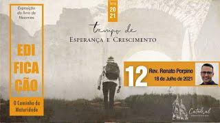 """Série """"Edificação, o Caminho da Maturidade"""" - Parte 12   Rev. Renato Porpino - Pastor Efetivo"""