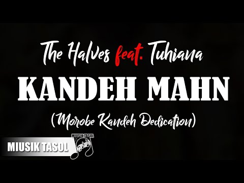 The Halves - Kandeh Mahn (Morobe Kandeh Dedication) [ft. Tuhiana]