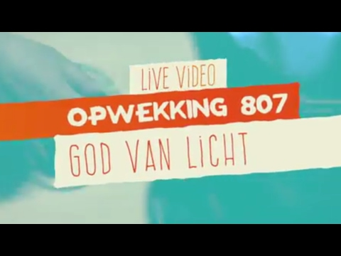 Opwekking 807 - God Van Licht - CD41 - (live video)