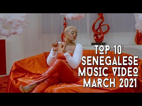 Top 10 New Senegalese Music Videos   March 2021