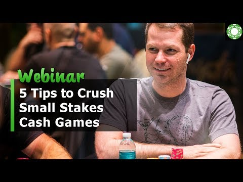 5 Tips To Crush Small Stakes Poker Cash Games