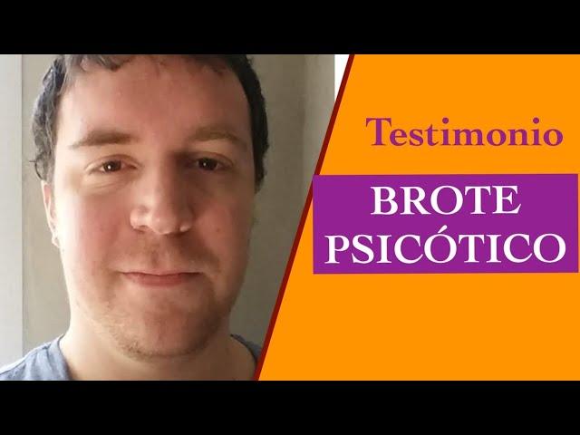 BROTE PSICÓTICO. Testimonio de un paciente.
