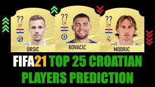 FIFA 21   TOP 25 CROATIAN PLAYERS RATING PREDICTION   W/MODRIC, KOVACIC, BROZOVIC, ORSIC, PERISIC...
