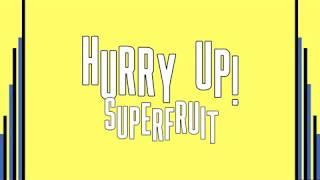 Superfruit - Hurry Up! (Lyrics!)