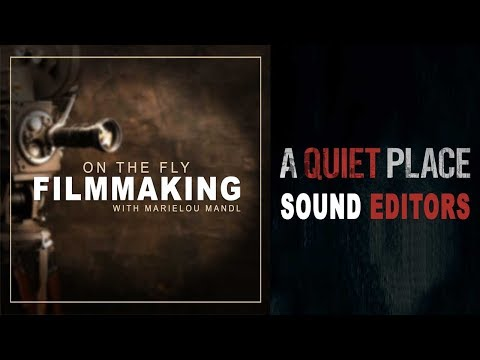 Interview w/ A QUIET PLACE Sound Editors | On The Fly Filmmaking