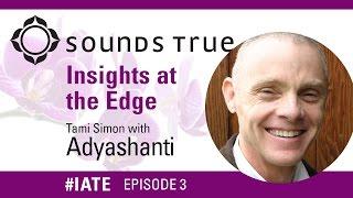 Adyashanti – Insights At The Edge Podcast w/Tami Simon (#IATE 4/22/14)