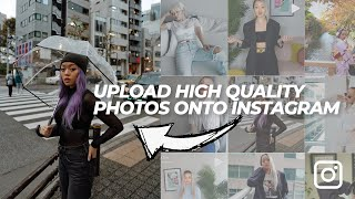 5 TIPS TO UPLOAD HIGH QUALITY PHOTOS ONTO INSTAGRAM EVERY TIME!