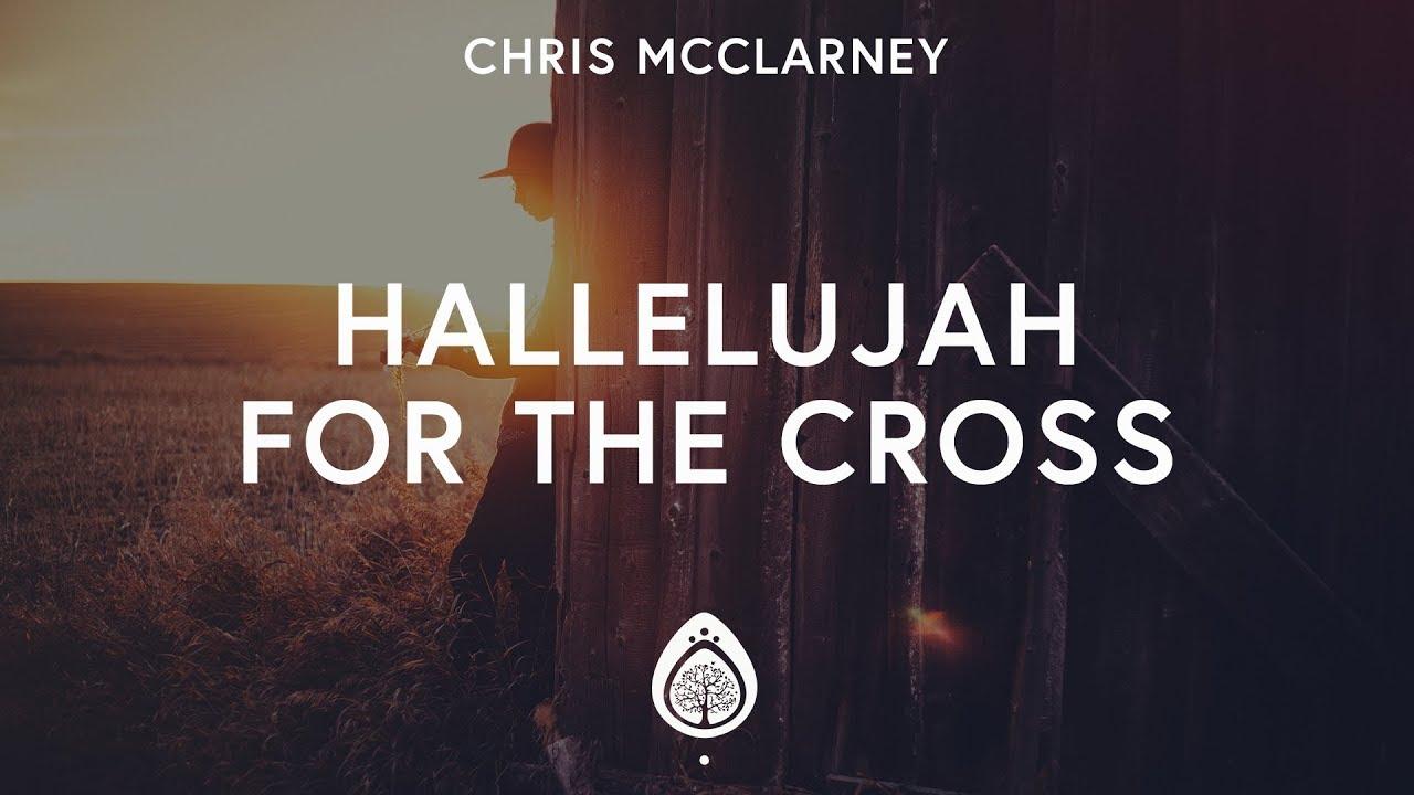 chris-mcclarney-hallelujah-for-the-cross-lyrics-music-meets-heaven