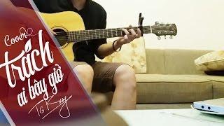 Trách Ai Bây Giờ | Đông Nhi |  Guitar cover by Trung