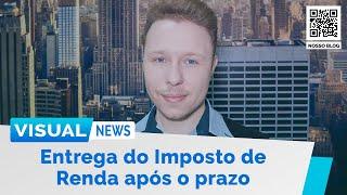 ENTREGA DO IMPOSTO DE RENDA APÓS O PRAZO | Visual News (24/06/2020)