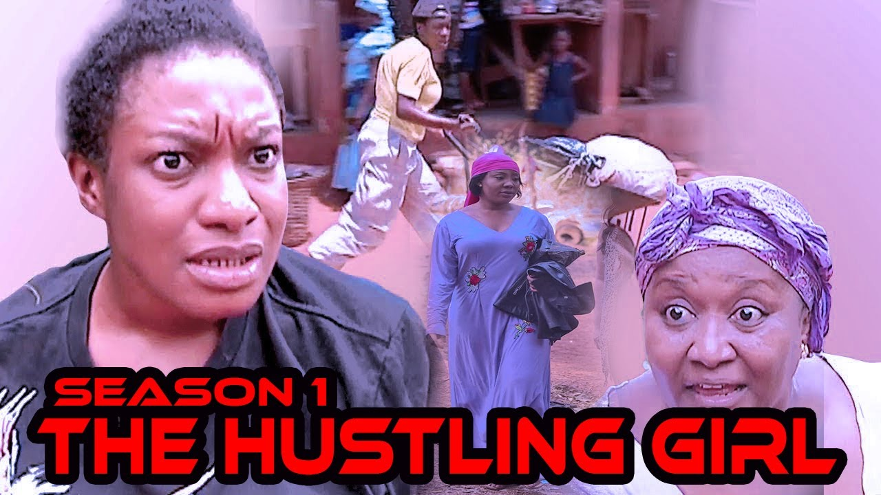 Download THE HUSTLING GIRL SEASON 1 / Nollywood movies on Nollywood Romance 2020