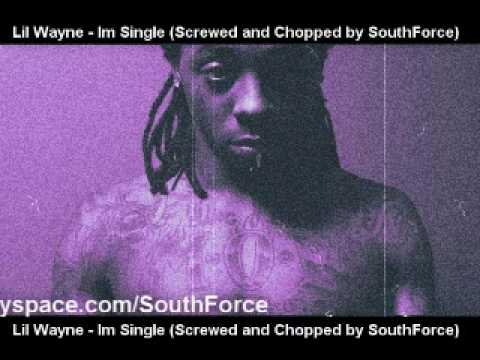 Lil Wayne - Im Single Screwed and Chopped by SouthForce