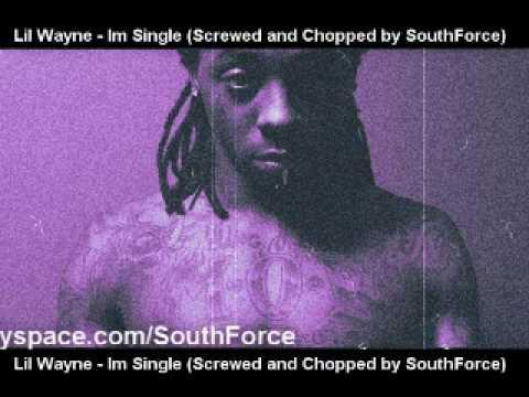 Lil Wayne  Im Single Screwed and Chopped  SouthForce