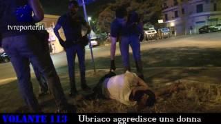 Ubriaco aggredisce una donna #VOLANTE113