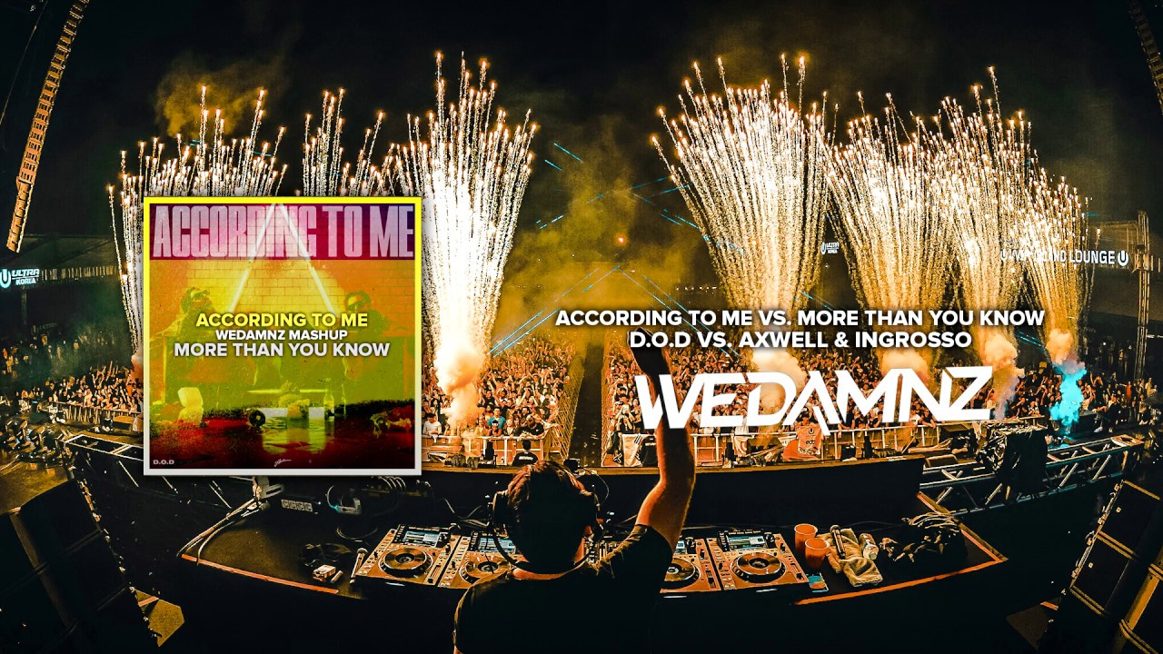 D O D  vs  Axwell & Ingrosso - According To Me vs  More Than You Know  (WeDamnz Mashup)